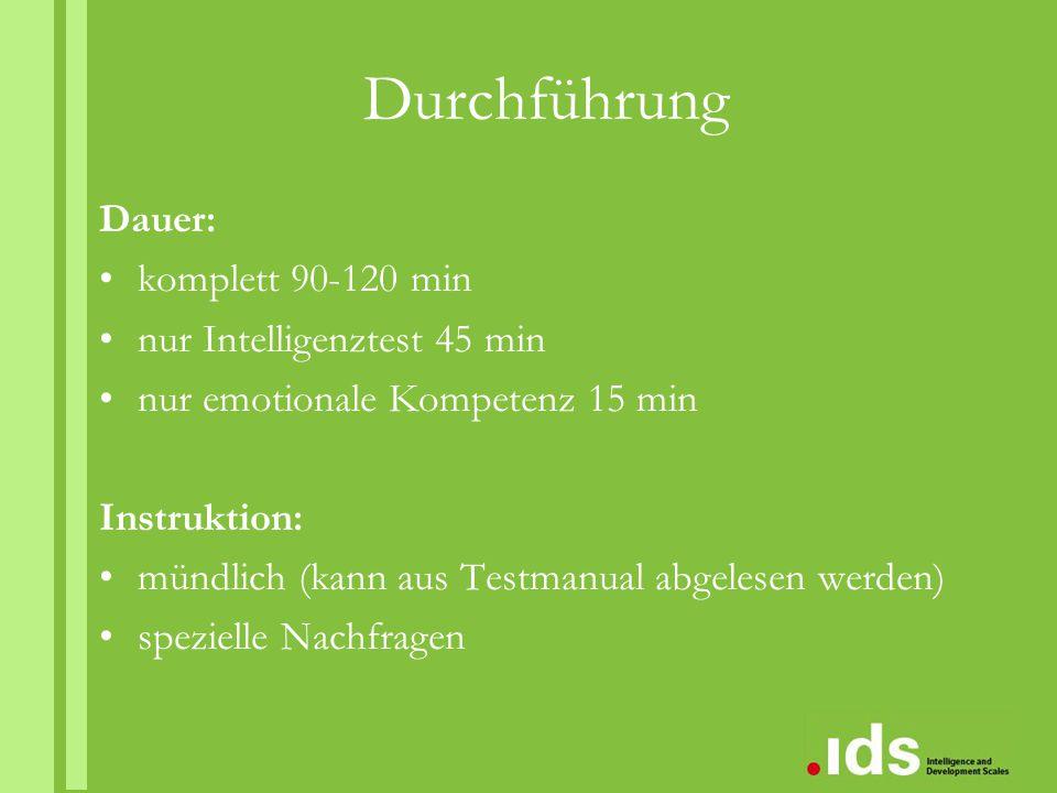 Durchführung Dauer: komplett 90-120 min nur Intelligenztest 45 min nur emotionale Kompetenz 15 min Instruktion: mündlich (kann aus Testmanual abgelese