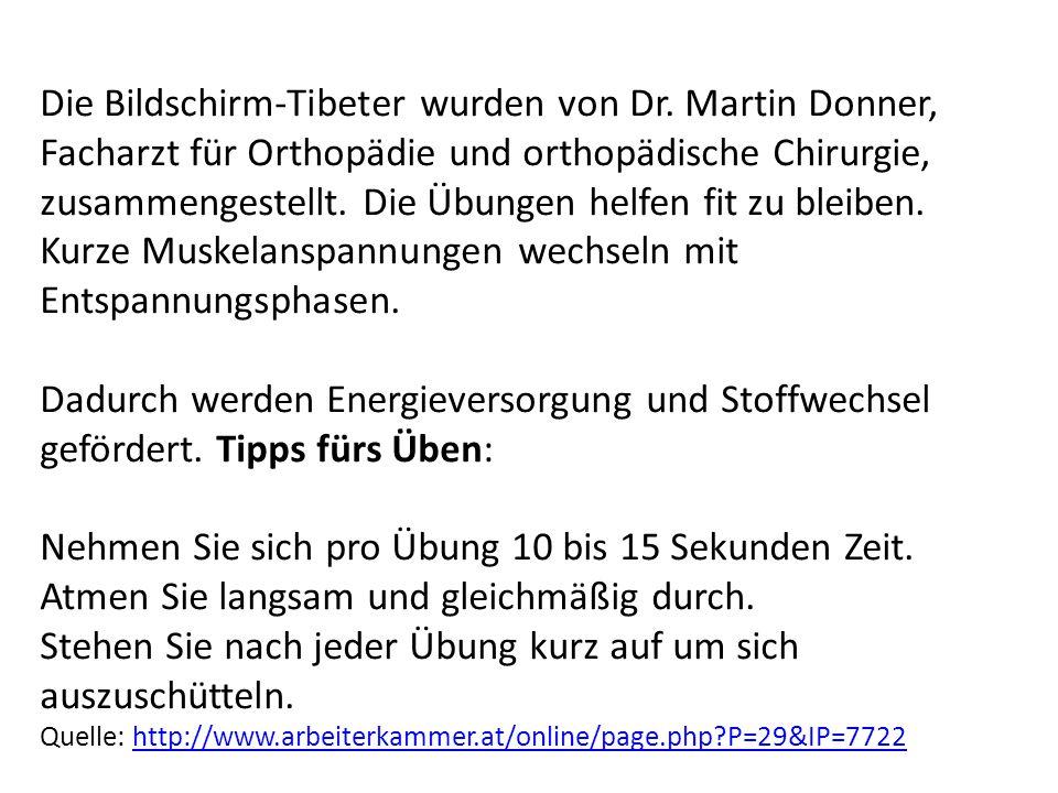Die Bildschirm-Tibeter wurden von Dr. Martin Donner, Facharzt für Orthopädie und orthopädische Chirurgie, zusammengestellt. Die Übungen helfen fit zu