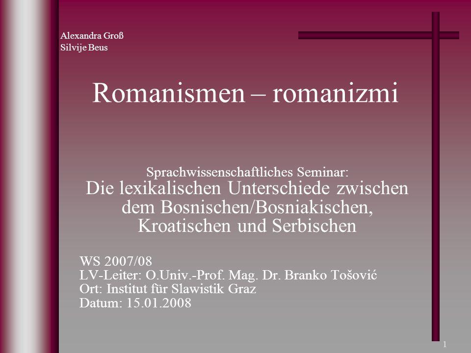 1 Romanismen – romanizmi Sprachwissenschaftliches Seminar: Die lexikalischen Unterschiede zwischen dem Bosnischen/Bosniakischen, Kroatischen und Serbi
