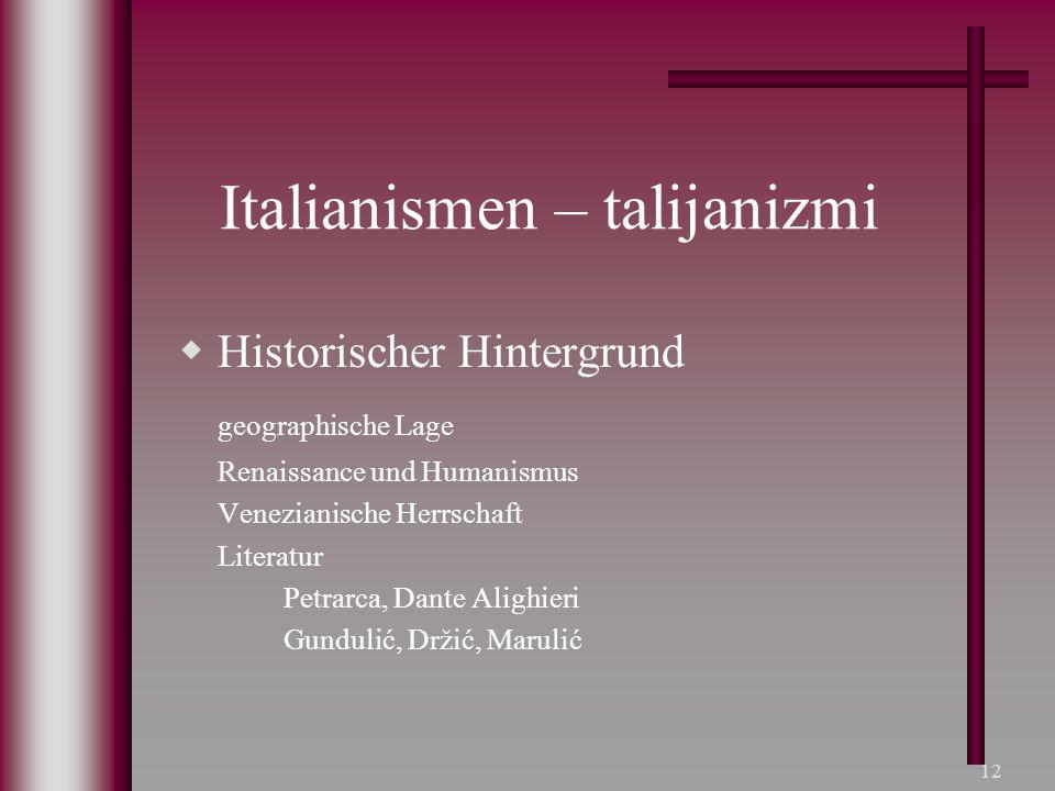 12 Italianismen – talijanizmi  Historischer Hintergrund geographische Lage Renaissance und Humanismus Venezianische Herrschaft Literatur Petrarca, Da