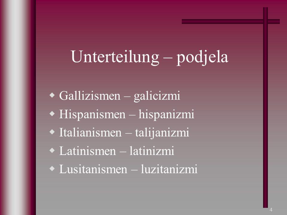 5 Gallizismen – galicizmi  Definition Anić: usvojena riječ ili izraz iz francuskog jezika što se prepoznaje u drugom jeziku Duden: Übertragung einer für das Französische charakteristischen sprachlichen Erscheinung auf eine nichtfranzösische Sprache