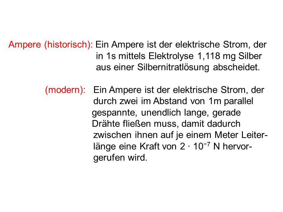 Ampere (historisch): Ein Ampere ist der elektrische Strom, der in 1s mittels Elektrolyse 1,118 mg Silber aus einer Silbernitratlösung abscheidet. (mod