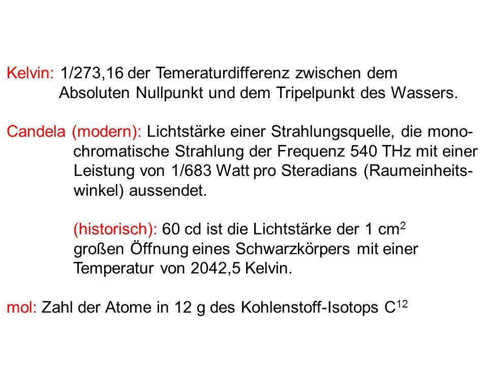 Kelvin: 1/273,16 der Temeraturdifferenz zwischen dem Absoluten Nullpunkt und dem Tripelpunkt des Wassers. Candela (modern): Lichtstärke einer Strahlun