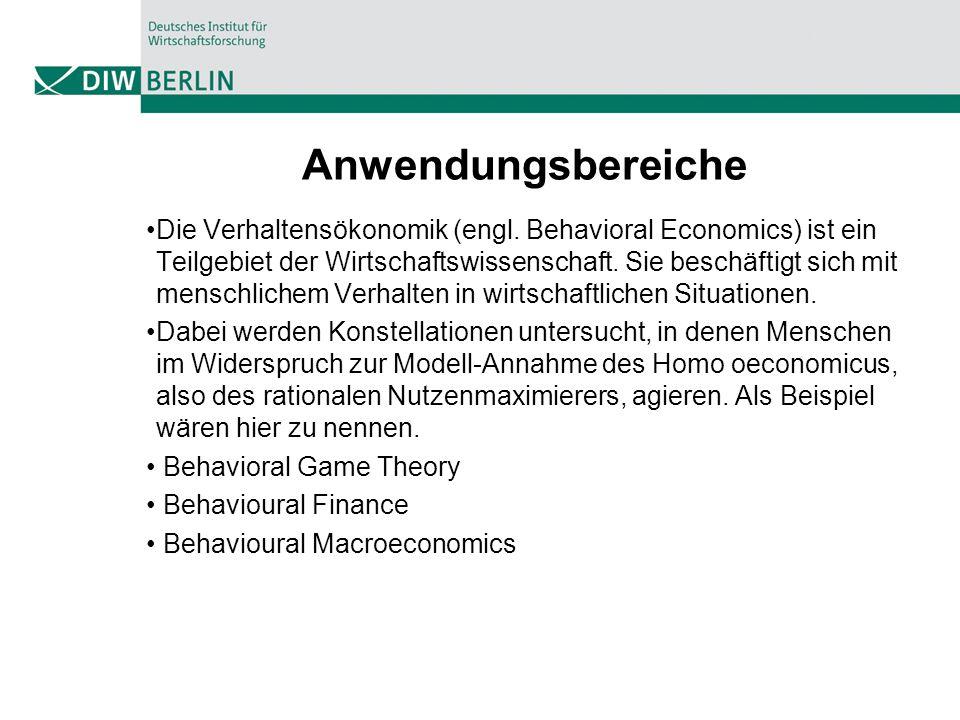 Anwendungsbereiche Die Verhaltensökonomik (engl. Behavioral Economics) ist ein Teilgebiet der Wirtschaftswissenschaft. Sie beschäftigt sich mit mensch