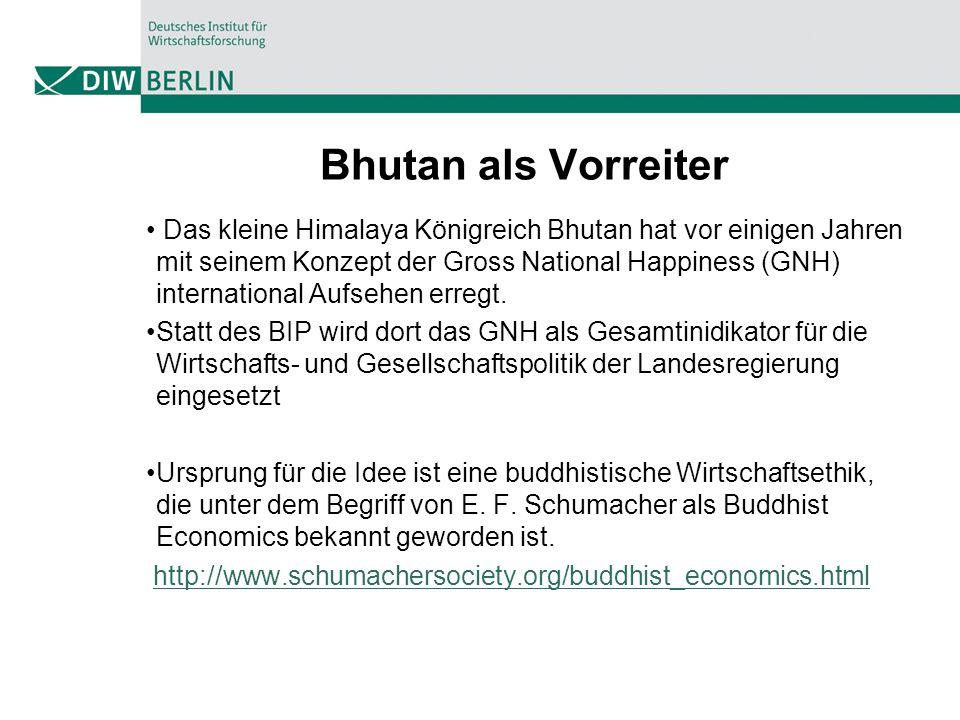 Bhutan als Vorreiter Das kleine Himalaya Königreich Bhutan hat vor einigen Jahren mit seinem Konzept der Gross National Happiness (GNH) international