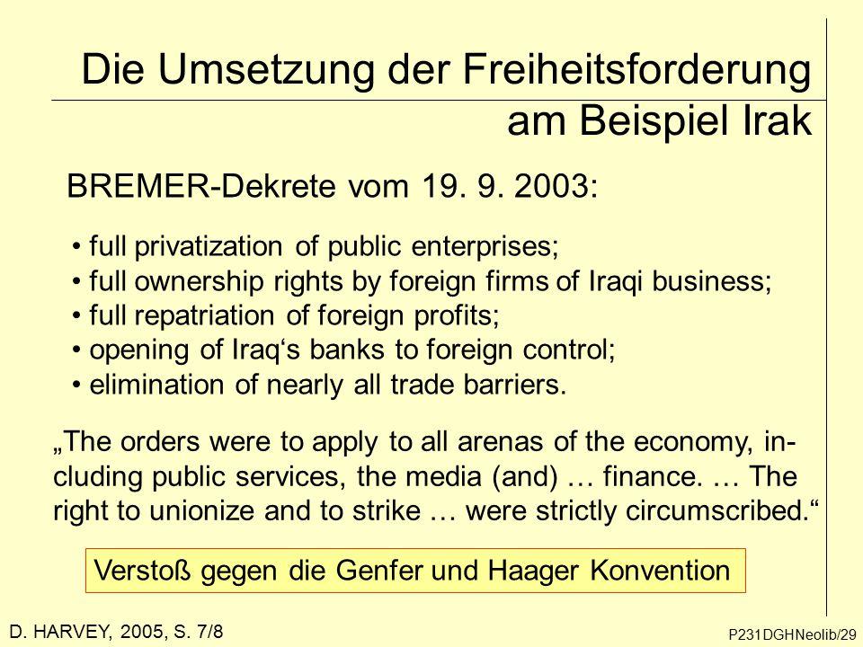 Die Umsetzung der Freiheitsforderung am Beispiel Irak P231DGHNeolib/29 BREMER-Dekrete vom 19. 9. 2003: D. HARVEY, 2005, S. 7/8 full privatization of p