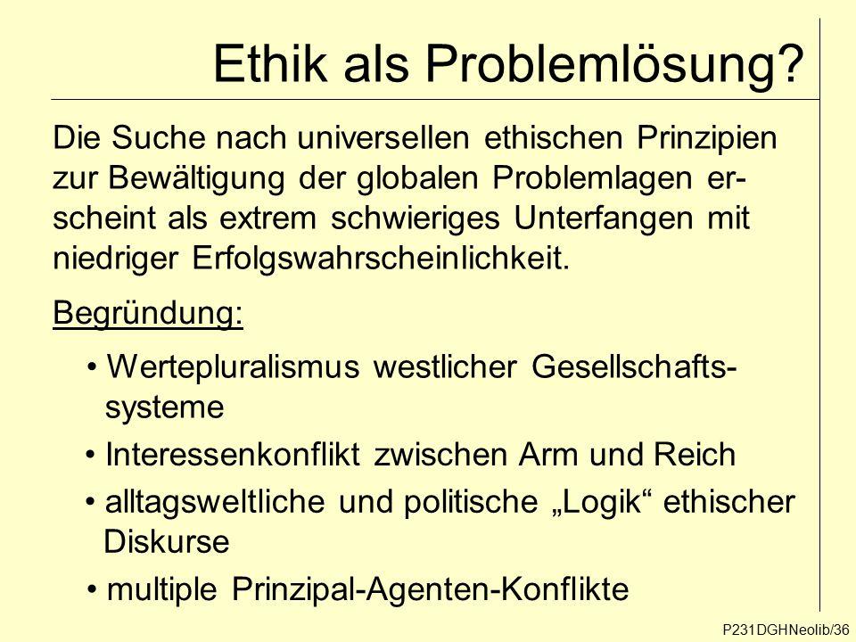 Ethik als Problemlösung? P231DGHNeolib/36 Die Suche nach universellen ethischen Prinzipien zur Bewältigung der globalen Problemlagen er- scheint als e