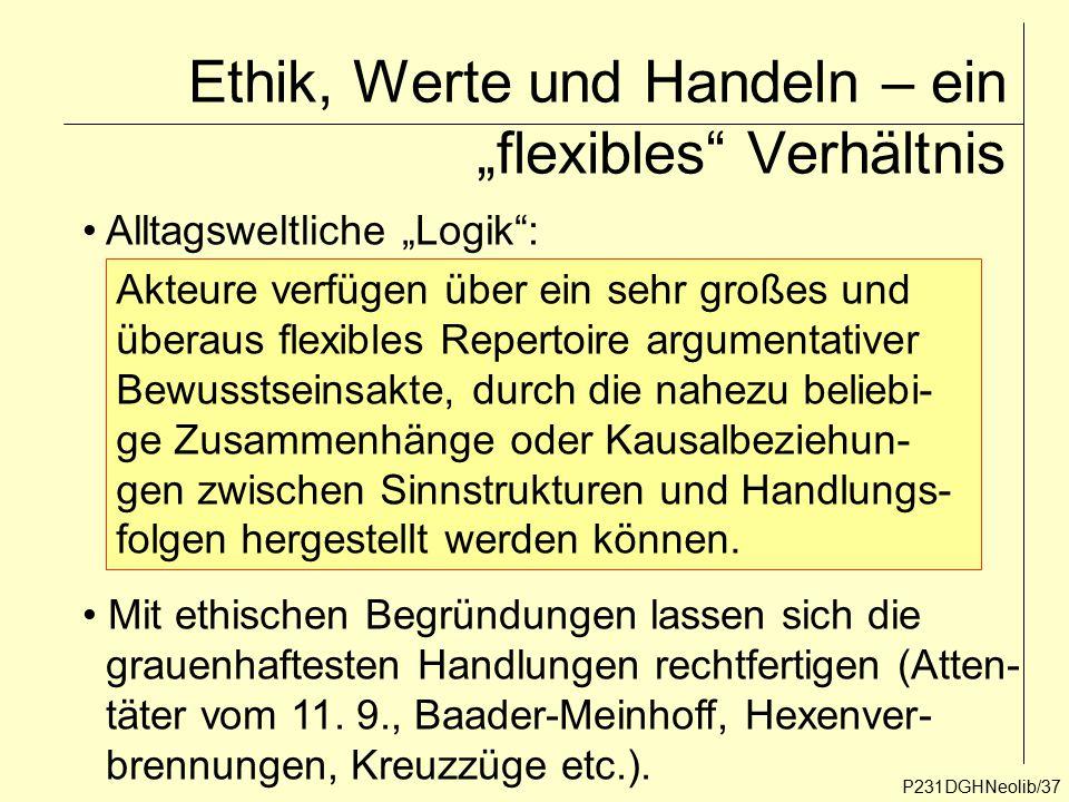 """Ethik, Werte und Handeln – ein """"flexibles"""" Verhältnis P231DGHNeolib/37 Alltagsweltliche """"Logik"""": Akteure verfügen über ein sehr großes und überaus fle"""