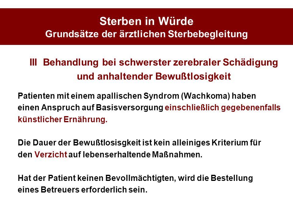 Sterben in Würde Grundsätze der ärztlichen Sterbebegleitung III Behandlung bei schwerster zerebraler Schädigung und anhaltender Bewußtlosigkeit Patien