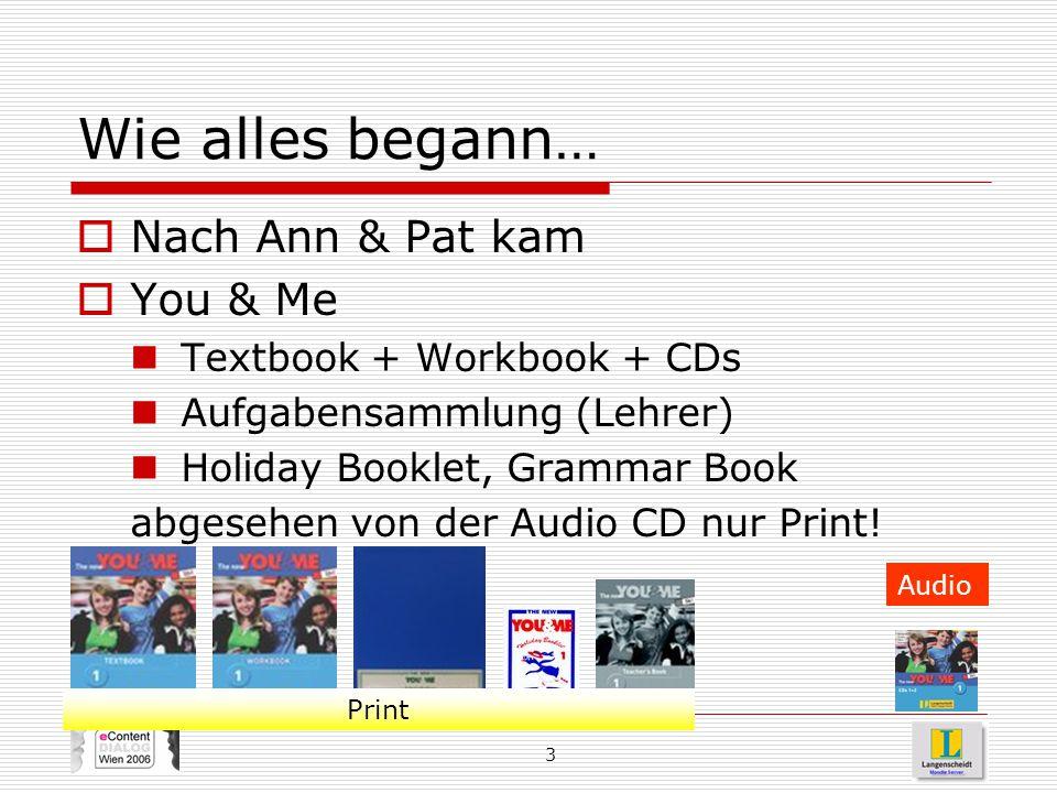 3 Wie alles begann…  Nach Ann & Pat kam  You & Me Textbook + Workbook + CDs Aufgabensammlung (Lehrer) Holiday Booklet, Grammar Book abgesehen von de