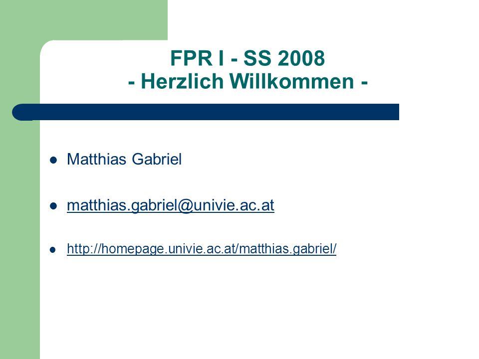 FPR I - SS 2008 - Herzlich Willkommen - Matthias Gabriel matthias.gabriel@univie.ac.at http://homepage.univie.ac.at/matthias.gabriel/
