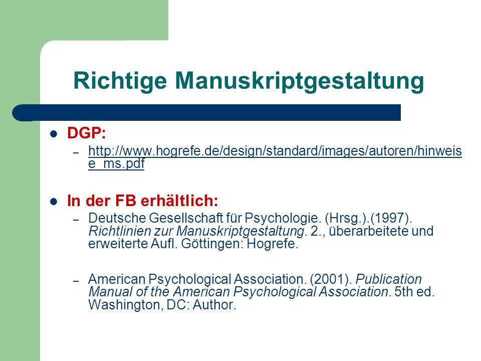 Richtige Manuskriptgestaltung DGP: – http://www.hogrefe.de/design/standard/images/autoren/hinweis e_ms.pdf http://www.hogrefe.de/design/standard/images/autoren/hinweis e_ms.pdf In der FB erhältlich: – Deutsche Gesellschaft für Psychologie.