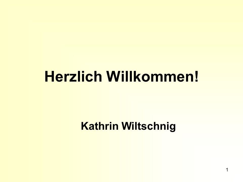 1 Herzlich Willkommen! Kathrin Wiltschnig