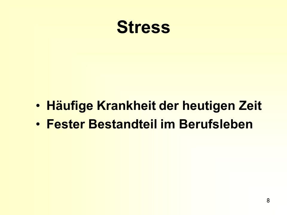 8 Stress Häufige Krankheit der heutigen Zeit Fester Bestandteil im Berufsleben