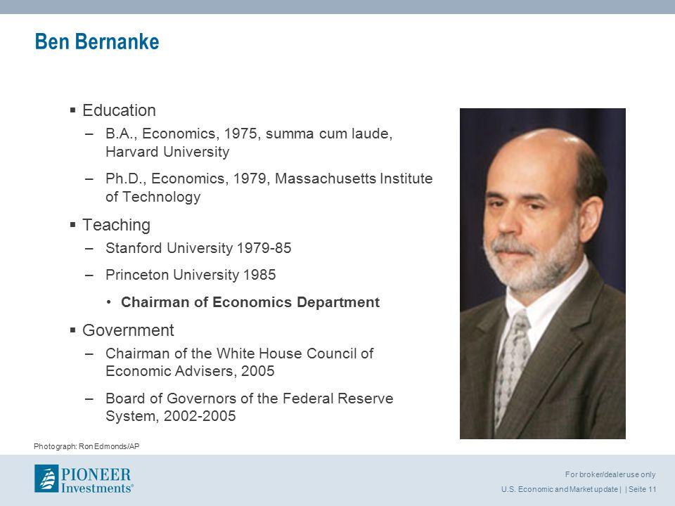 U.S. Economic and Market update | | Seite 11 For broker/dealer use only Ben Bernanke  Education –B.A., Economics, 1975, summa cum laude, Harvard Univ