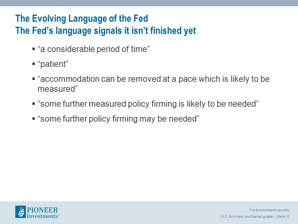 U.S. Economic and Market update | | Seite 12 For broker/dealer use only The Evolving Language of the Fed The Fed's language signals it isn't finished