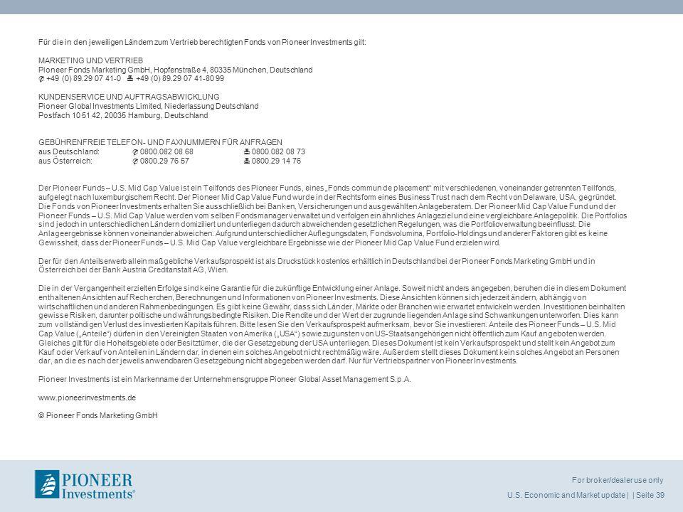 U.S. Economic and Market update | | Seite 39 For broker/dealer use only Für die in den jeweiligen Ländern zum Vertrieb berechtigten Fonds von Pioneer