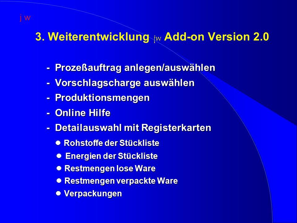 3. Weiterentwicklung jw Add-on Version 2.0 - Prozeßauftrag anlegen/auswählen - Prozeßauftrag anlegen/auswählen - Vorschlagscharge auswählen - Vorschla