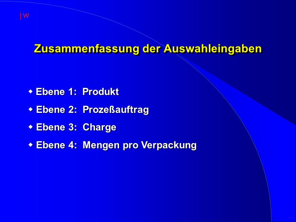 Zusammenfassung der Auswahleingaben Ebene 1: Produkt  Ebene 1: Produkt  Ebene 2: Prozeßauftrag  Ebene 3: Charge  Ebene 4: Mengen pro Verpackung