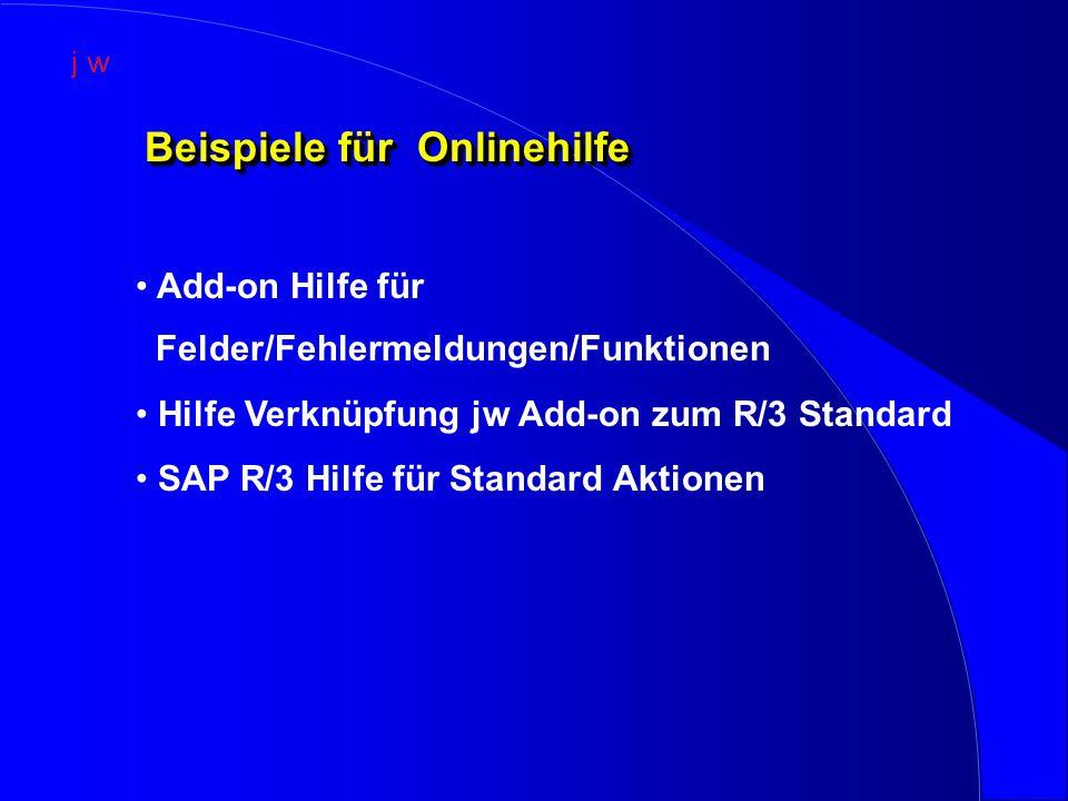 Beispiele für Onlinehilfe Add-on Hilfe für Felder/Fehlermeldungen/Funktionen Hilfe Verknüpfung jw Add-on zum R/3 Standard SAP R/3 Hilfe für Standard Aktionen