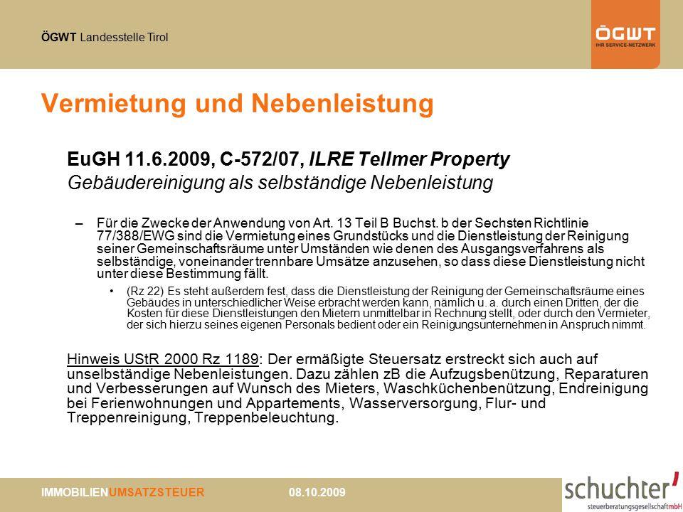 ÖGWT Landesstelle Tirol IMMOBILIENUMSATZSTEUER 08.10.2009 Vermietung und Nebenleistung EuGH 11.6.2009, C-572/07, ILRE Tellmer Property Gebäudereinigung als selbständige Nebenleistung –Für die Zwecke der Anwendung von Art.
