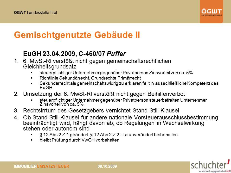 ÖGWT Landesstelle Tirol IMMOBILIENUMSATZSTEUER 08.10.2009 Gemischtgenutzte Gebäude II EuGH 23.04.2009, C-460/07 Puffer 1.6. MwSt-Rl verstößt nicht geg