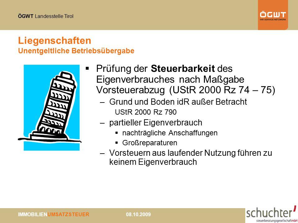 ÖGWT Landesstelle Tirol IMMOBILIENUMSATZSTEUER 08.10.2009 Liegenschaften Unentgeltliche Betriebsübergabe  Prüfung der Steuerbarkeit des Eigenverbrauc