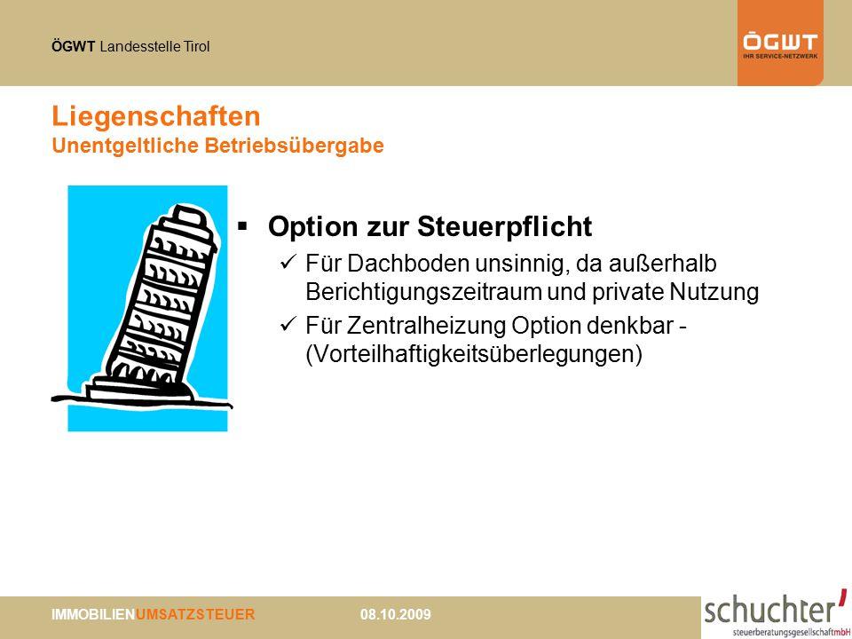ÖGWT Landesstelle Tirol IMMOBILIENUMSATZSTEUER 08.10.2009 Liegenschaften Unentgeltliche Betriebsübergabe  Option zur Steuerpflicht Für Dachboden unsi
