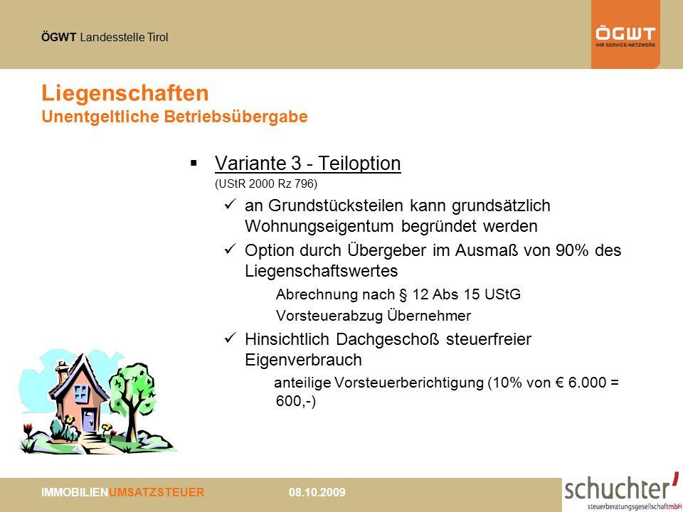 ÖGWT Landesstelle Tirol IMMOBILIENUMSATZSTEUER 08.10.2009 Liegenschaften Unentgeltliche Betriebsübergabe  Variante 3 - Teiloption (UStR 2000 Rz 796)