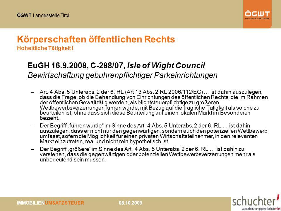 ÖGWT Landesstelle Tirol IMMOBILIENUMSATZSTEUER 08.10.2009 Körperschaften öffentlichen Rechts Hoheitliche Tätigkeit I EuGH 16.9.2008, C-288/07, Isle of