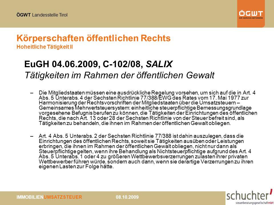 ÖGWT Landesstelle Tirol IMMOBILIENUMSATZSTEUER 08.10.2009 Körperschaften öffentlichen Rechts Hoheitliche Tätigkeit II EuGH 04.06.2009, C-102/08, SALIX