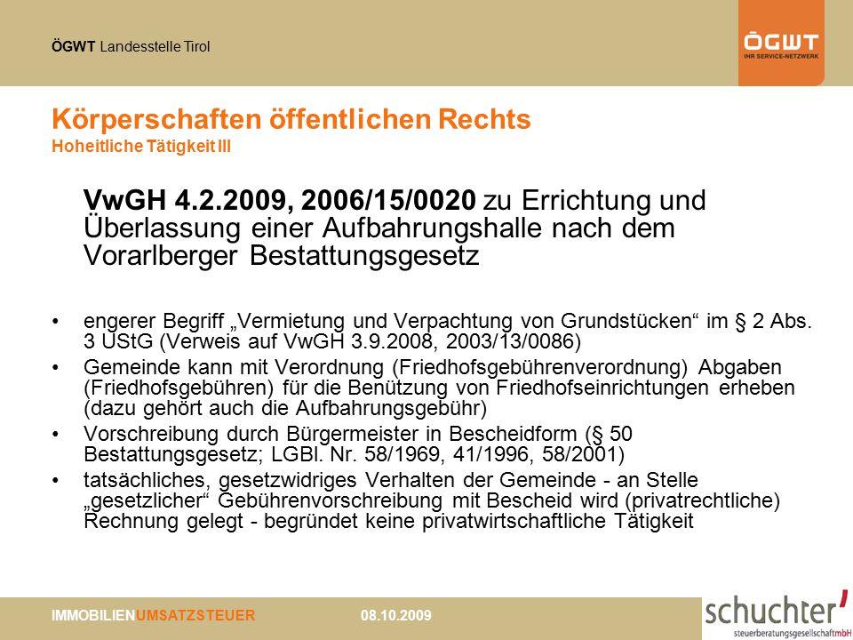 ÖGWT Landesstelle Tirol IMMOBILIENUMSATZSTEUER 08.10.2009 Körperschaften öffentlichen Rechts Hoheitliche Tätigkeit III VwGH 4.2.2009, 2006/15/0020 zu