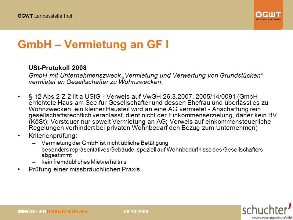 """ÖGWT Landesstelle Tirol IMMOBILIENUMSATZSTEUER 08.10.2009 GmbH – Vermietung an GF I USt-Protokoll 2008 GmbH mit Unternehmenszweck """"Vermietung und Verwertung von Grundstücken vermietet an Gesellschafter zu Wohnzwecken."""