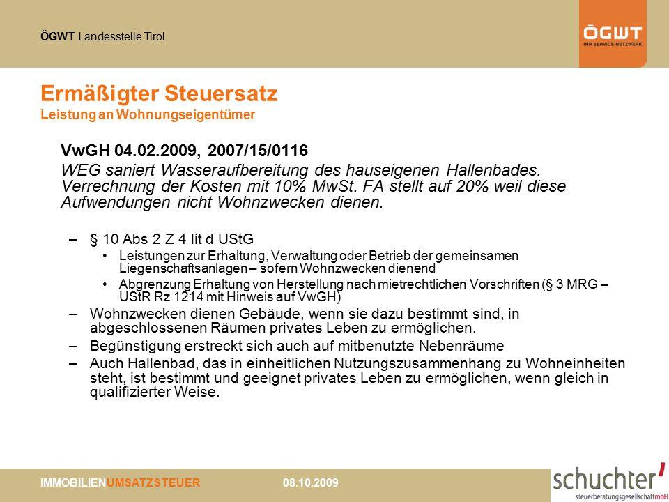 ÖGWT Landesstelle Tirol IMMOBILIENUMSATZSTEUER 08.10.2009 Ermäßigter Steuersatz Leistung an Wohnungseigentümer VwGH 04.02.2009, 2007/15/0116 WEG sanie