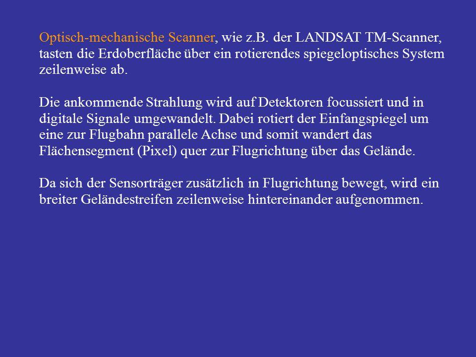Optisch-mechanische Scanner, wie z.B. der LANDSAT TM-Scanner, tasten die Erdoberfläche über ein rotierendes spiegeloptisches System zeilenweise ab. Di