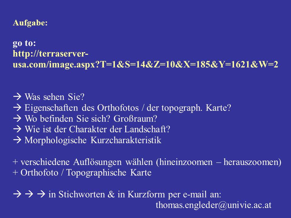 Aufgabe: go to: http://terraserver- usa.com/image.aspx?T=1&S=14&Z=10&X=185&Y=1621&W=2  Was sehen Sie?  Eigenschaften des Orthofotos / der topograph.
