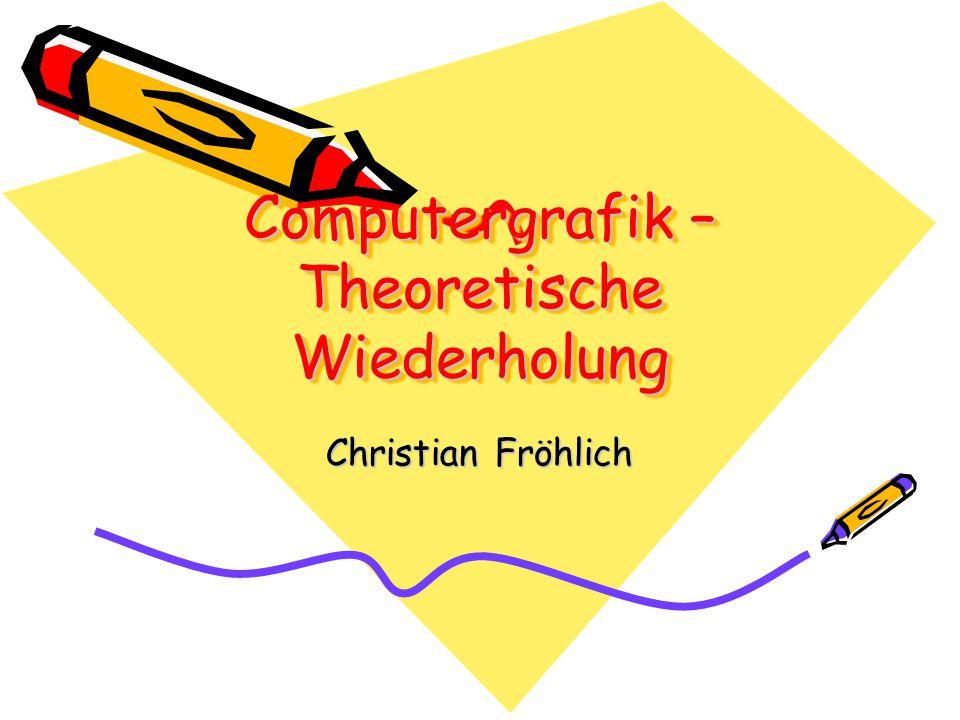 Computergrafik – Theoretische Wiederholung Christian Fröhlich