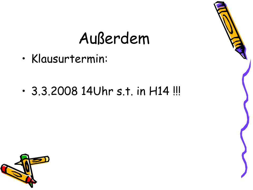Klausurtermin: 3.3.2008 14Uhr s.t. in H14 !!!