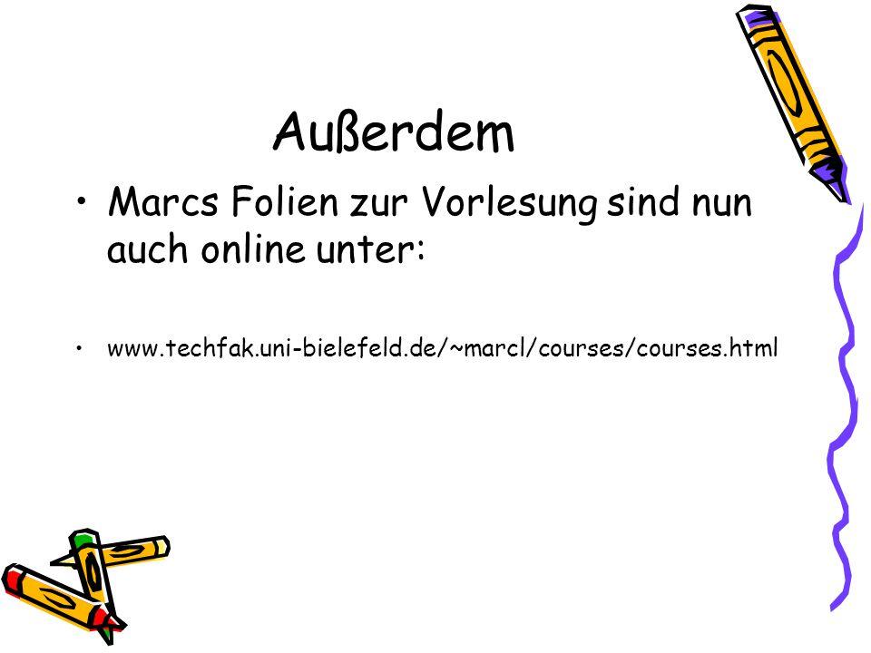 Außerdem Marcs Folien zur Vorlesung sind nun auch online unter: www.techfak.uni-bielefeld.de/~marcl/courses/courses.html