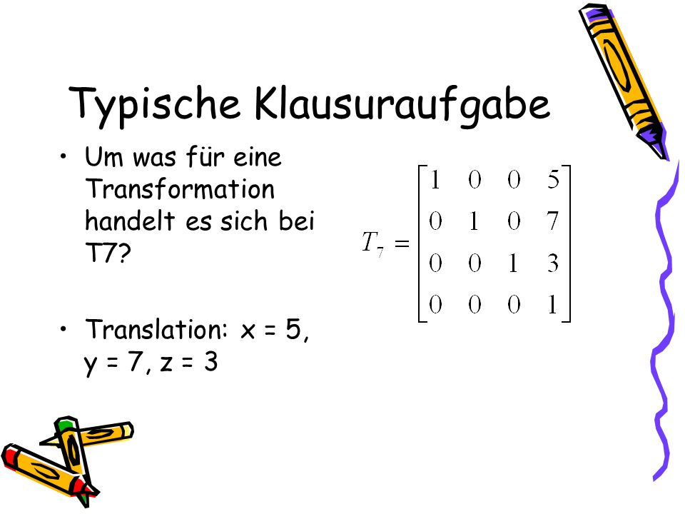 Typische Klausuraufgabe Um was für eine Transformation handelt es sich bei T7.