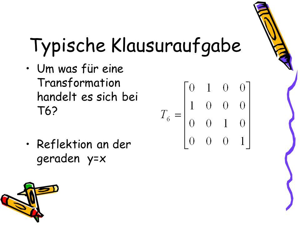 Typische Klausuraufgabe Um was für eine Transformation handelt es sich bei T6.