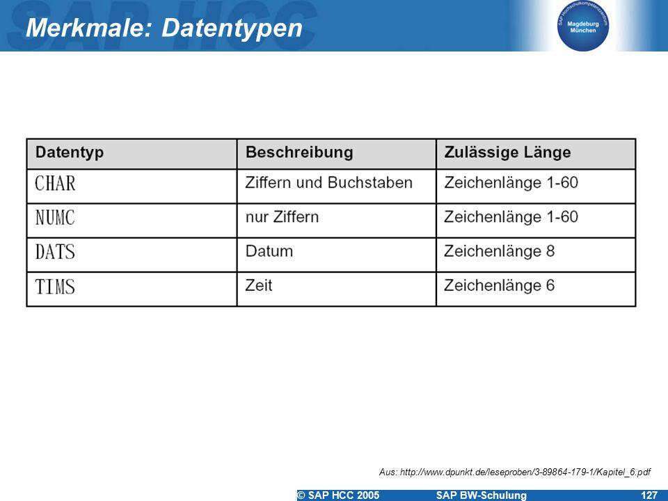 © SAP HCC 2005SAP BW-Schulung127 Merkmale: Datentypen Aus: http://www.dpunkt.de/leseproben/3-89864-179-1/Kapitel_6.pdf