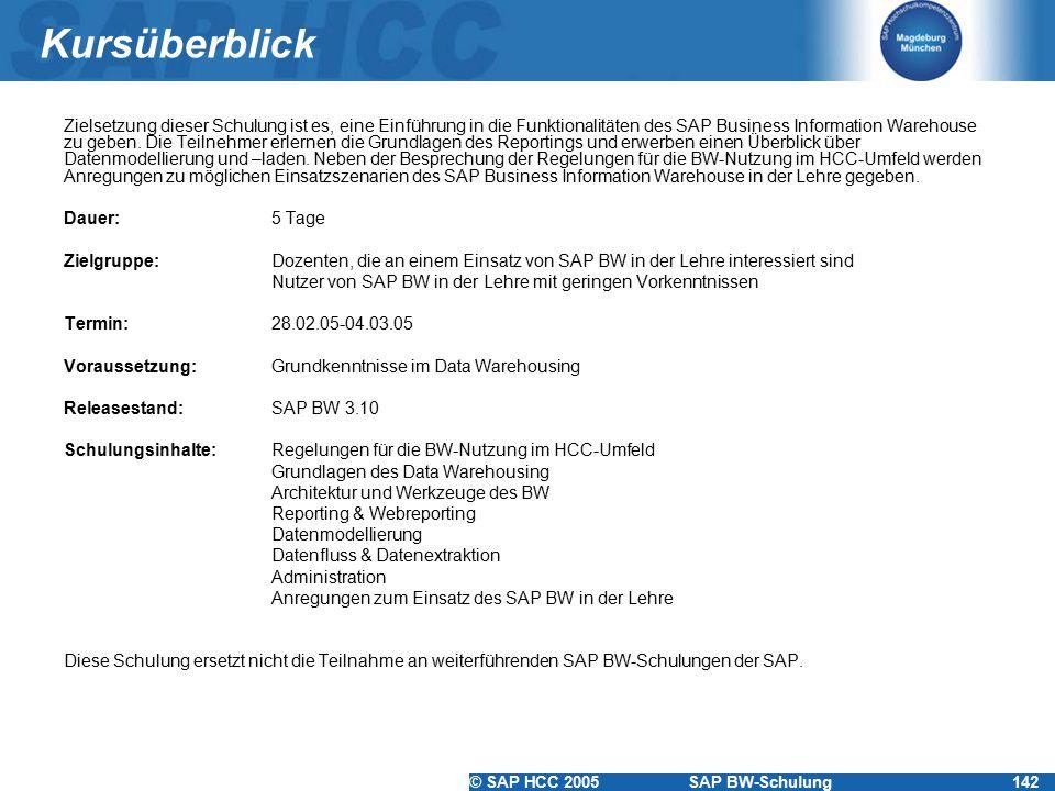 © SAP HCC 2005SAP BW-Schulung142 Kursüberblick Zielsetzung dieser Schulung ist es, eine Einführung in die Funktionalitäten des SAP Business Informatio