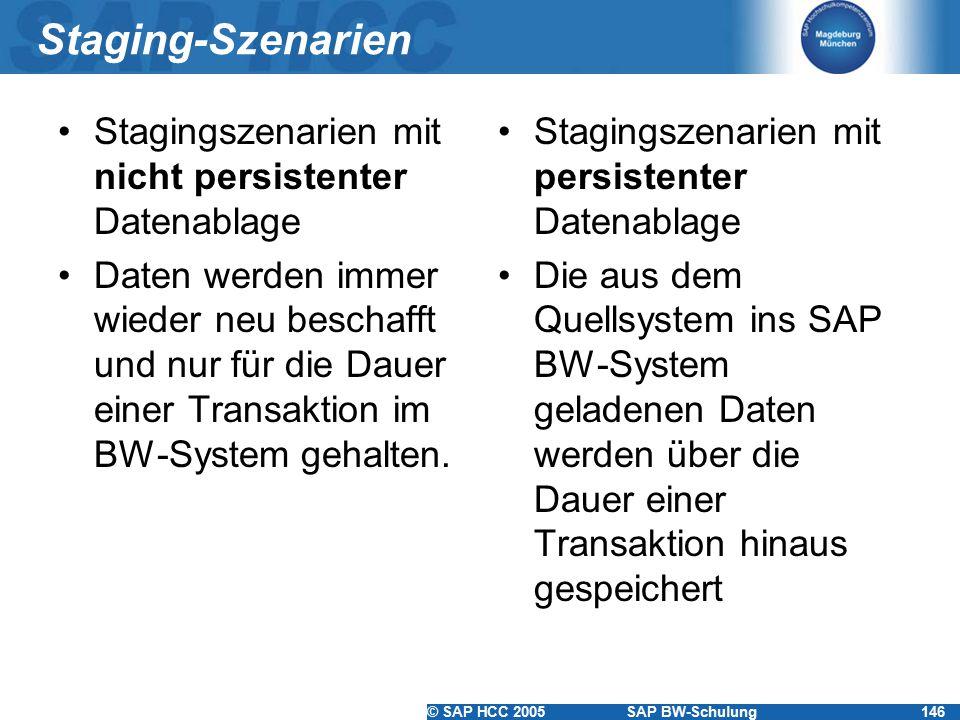 © SAP HCC 2005SAP BW-Schulung146 Staging-Szenarien Stagingszenarien mit nicht persistenter Datenablage Daten werden immer wieder neu beschafft und nur