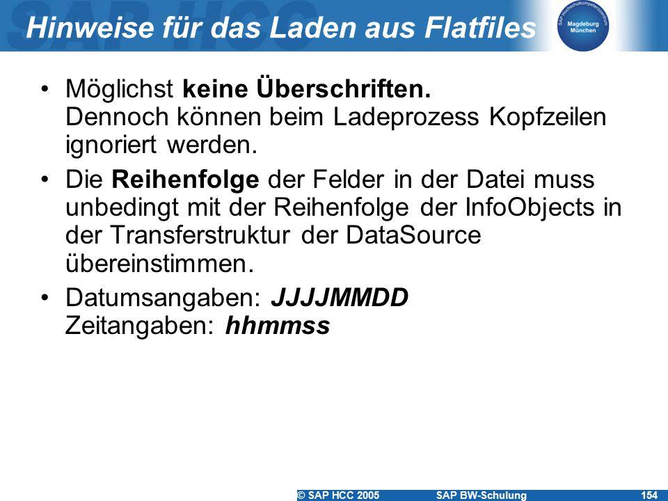 © SAP HCC 2005SAP BW-Schulung154 Hinweise für das Laden aus Flatfiles Möglichst keine Überschriften. Dennoch können beim Ladeprozess Kopfzeilen ignori