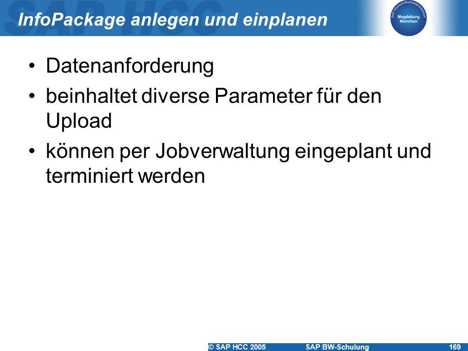 © SAP HCC 2005SAP BW-Schulung169 InfoPackage anlegen und einplanen Datenanforderung beinhaltet diverse Parameter für den Upload können per Jobverwaltu
