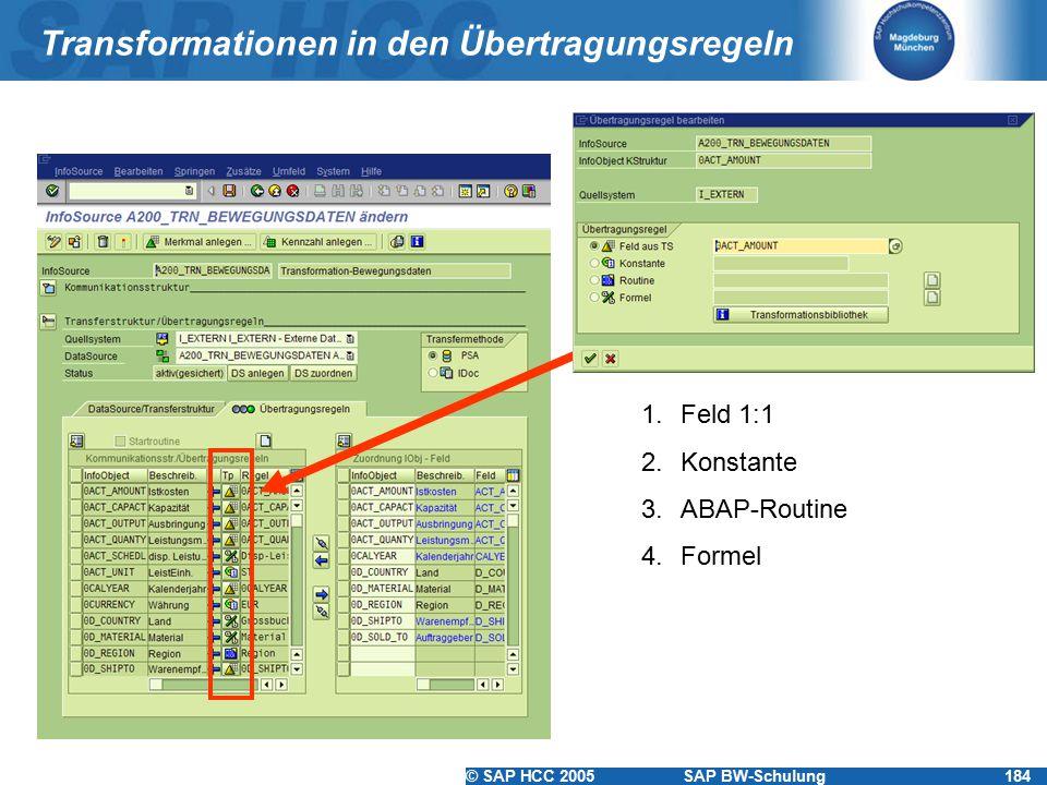 © SAP HCC 2005SAP BW-Schulung184 Transformationen in den Übertragungsregeln 1.Feld 1:1 2.Konstante 3.ABAP-Routine 4.Formel