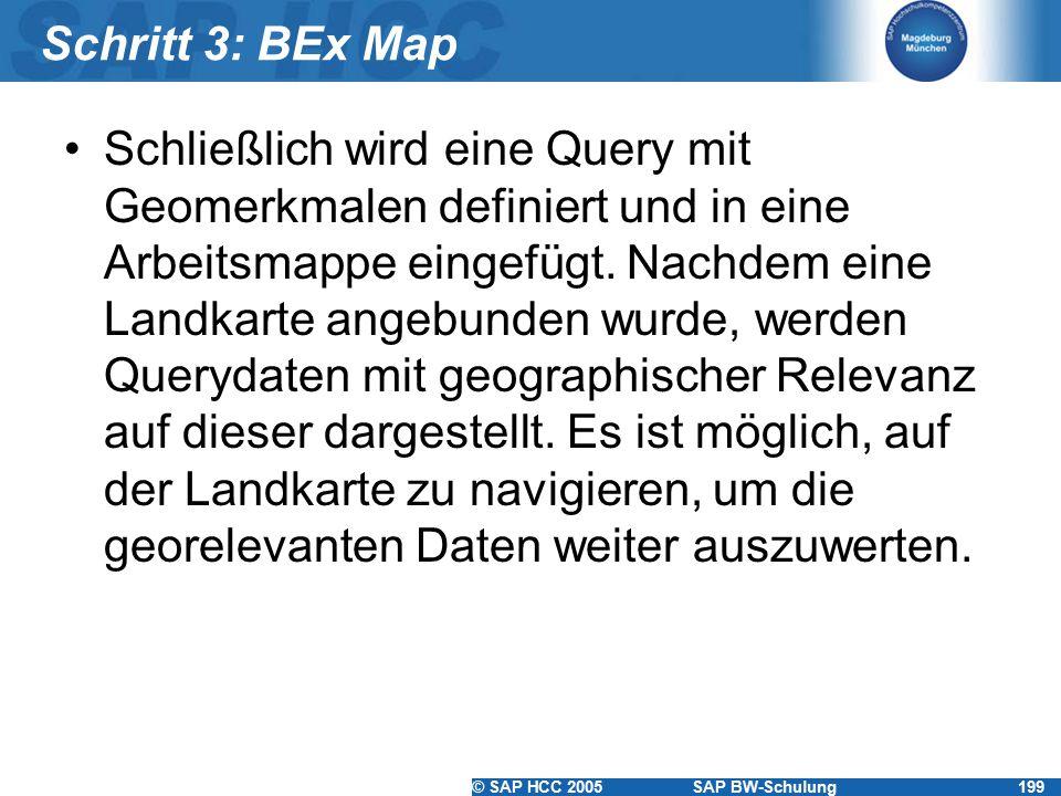 © SAP HCC 2005SAP BW-Schulung199 Schritt 3: BEx Map Schließlich wird eine Query mit Geomerkmalen definiert und in eine Arbeitsmappe eingefügt. Nachdem