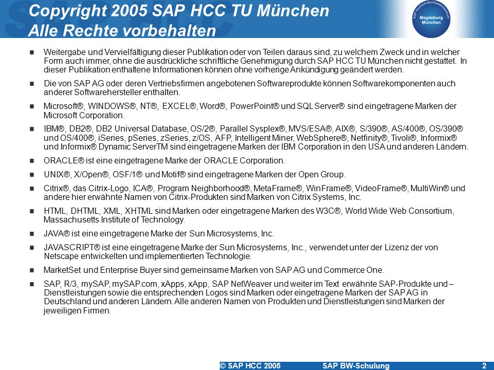 © SAP HCC 2005SAP BW-Schulung163 Schritt für Schritt Stammdaten laden 1.Merkmal als Datenziel einfügen 2.InfoSource für Stammdaten definieren 3.Quellsystem und DataSource(s) zuweisen 4.Transferstruktur und Übertragungsregeln pflegen 5.Fortschreibungsregel anlegen 6.InfoPackage anlegen und einplanen