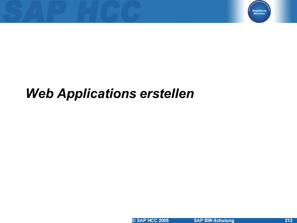 © SAP HCC 2005SAP BW-Schulung213 Web Applications erstellen